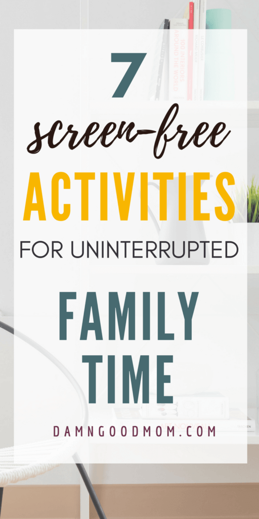 family time, screen-free activities, fun without television, moms, motherhood, be present