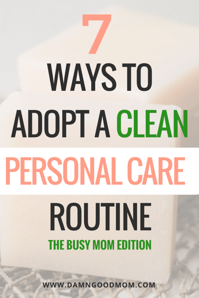 a clean living personal care routine for busy moms.