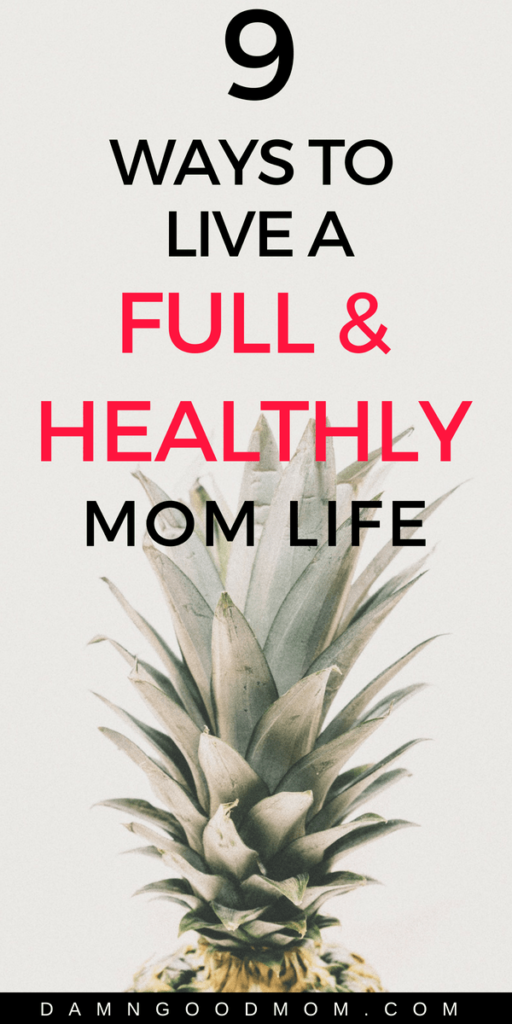 9 ways to live a full and healthy life with self-care and personal development tips for moms.