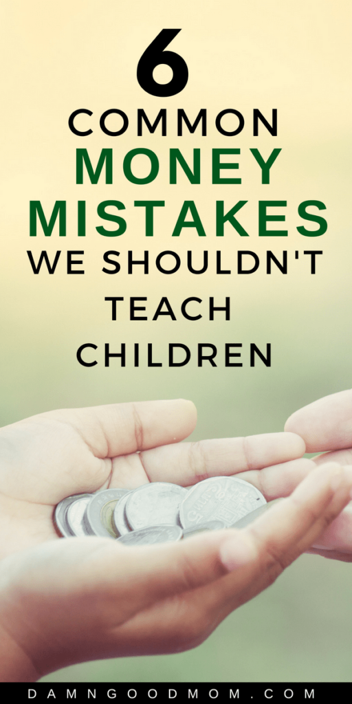 6 Common Money Mistakes We Shouldn't Teach Children