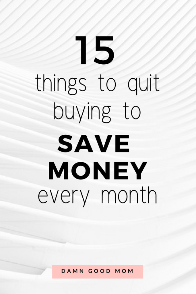 15 things to quit buying to save money