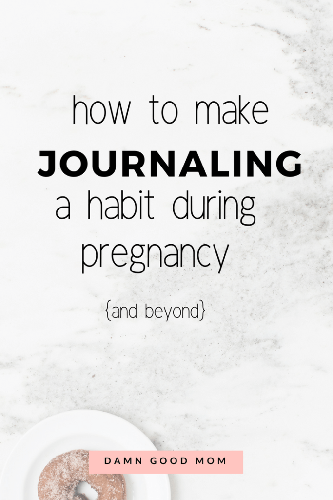 pregnancy journal prompts, make journaling a habit