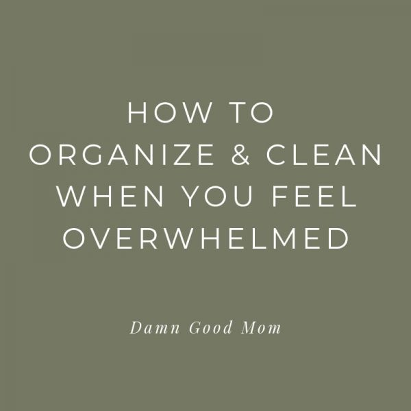 Tips for cleaning and organizing when you feel overwhelmed.