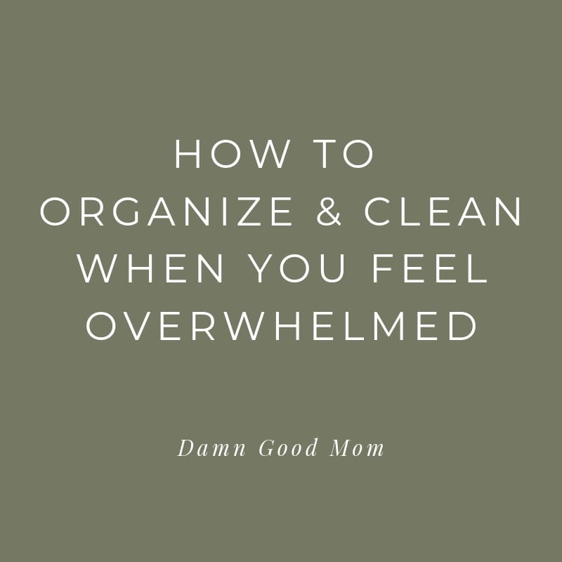 5 Tips to Get Unstuck and Organized When You Feel Overwhelmed